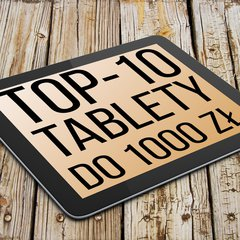 Jaki tablet do 1000 zł? TOP 10 (kwiecień 2015)
